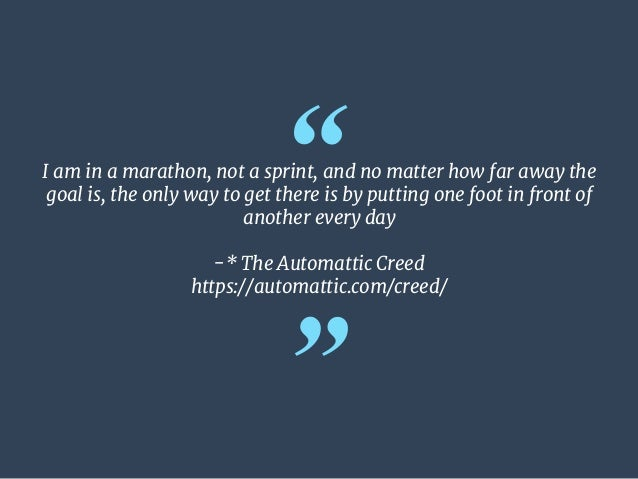 """"""" """" I am in a marathon, not a sprint, and no matter how far away the goal is, the only way to get there is by putting one ..."""