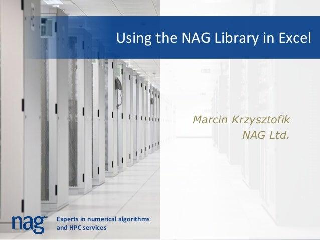 Using the NAG Library in Excel                                  Marcin Krzysztofik                                        ...