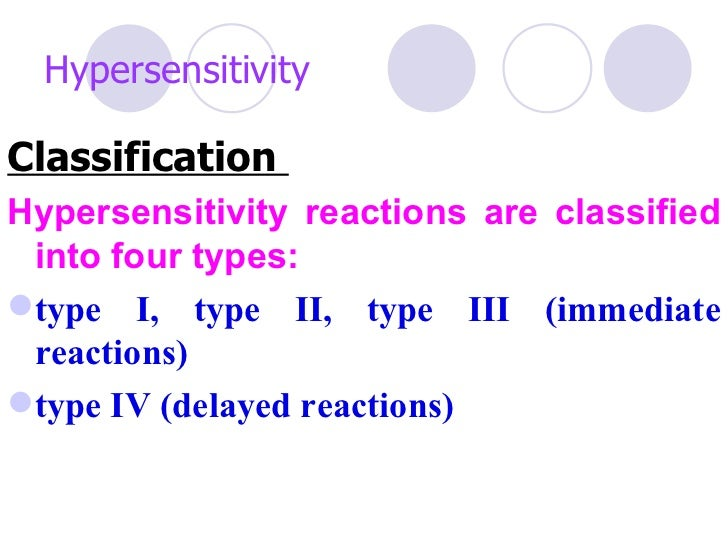 HypersensitivityClassificationHypersensitivity reactions are classified into four types:type I, type II, type III (immedi...