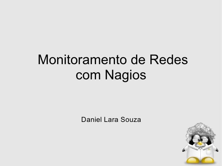 Monitoramento de Redes com Nagios  Daniel Lara Souza