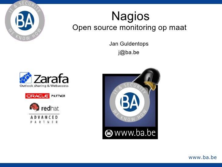 Nagios Open source monitoring op maat  Jan Guldentops [email_address]