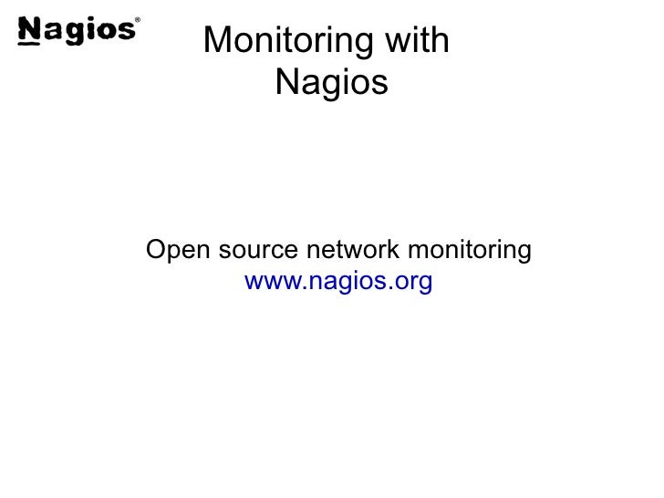 Monitoring with       NagiosOpen source network monitoring       www.nagios.org