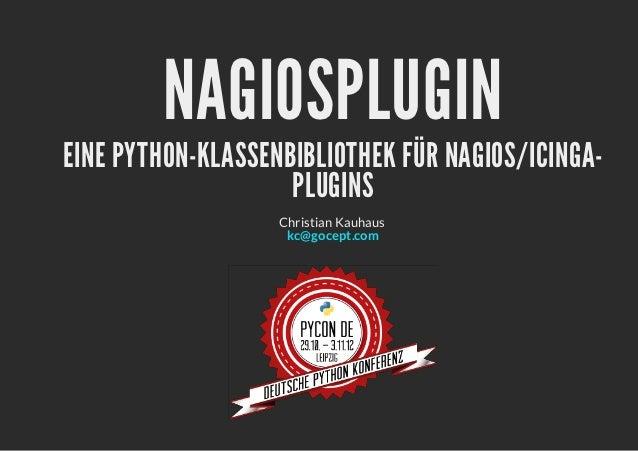 NAGIOSPLUGINEINE PYTHON-KLASSENBIBLIOTHEK FÜR NAGIOS/ICINGA-                    PLUGINS                   Christian Kauhau...