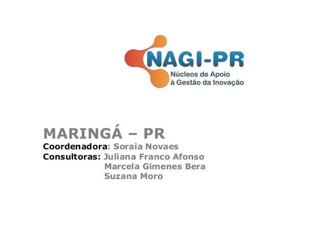 MARINGÁ – PR Coordenadora: Soraia Novaes Consultoras: Juliana Franco Afonso Marcela Gimenes Bera Suzana Moro