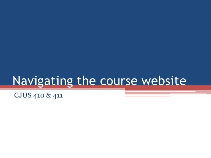 Navigating the course website CJUS 410 & 411
