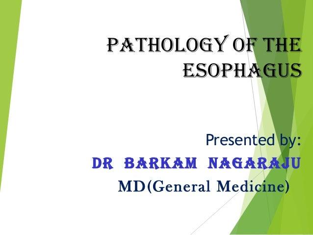 Pathology of the esoPhagus Presented by: Dr Barkam Nagaraju MD(General Medicine)
