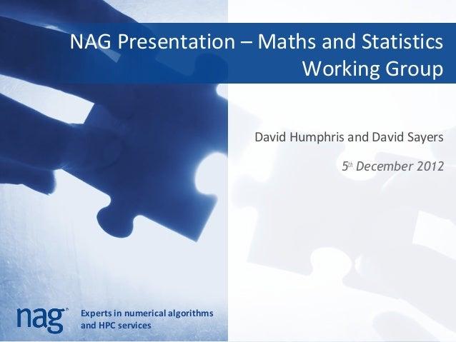 NAG Presentation – Maths and Statistics                       Working Group                                   David Humphr...
