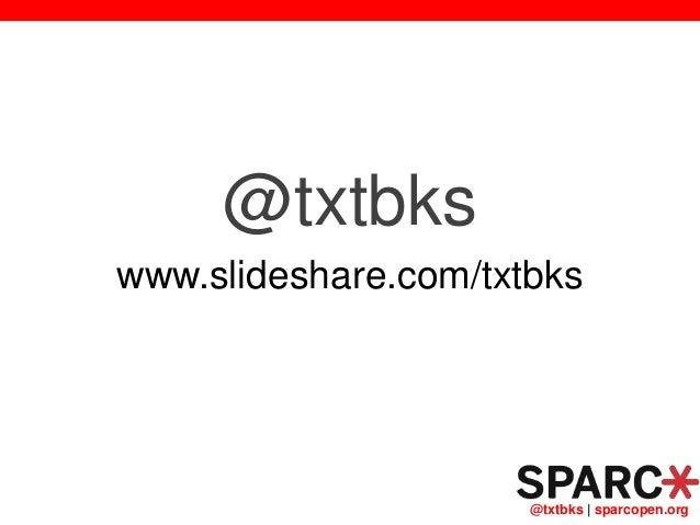 @txtbks   sparcopen.org @txtbks www.slideshare.com/txtbks