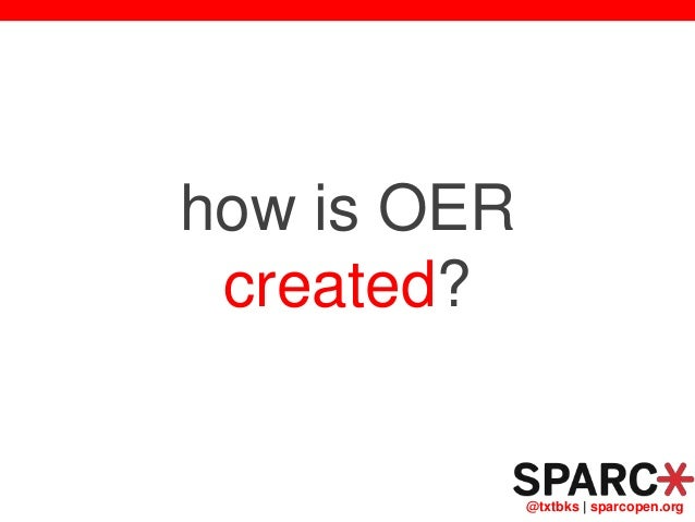 @txtbks   sparcopen.org how is OER created?