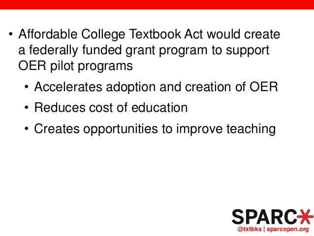 @txtbks   sparcopen.org • Affordable College Textbook Act would create a federally funded grant program to support OER pil...