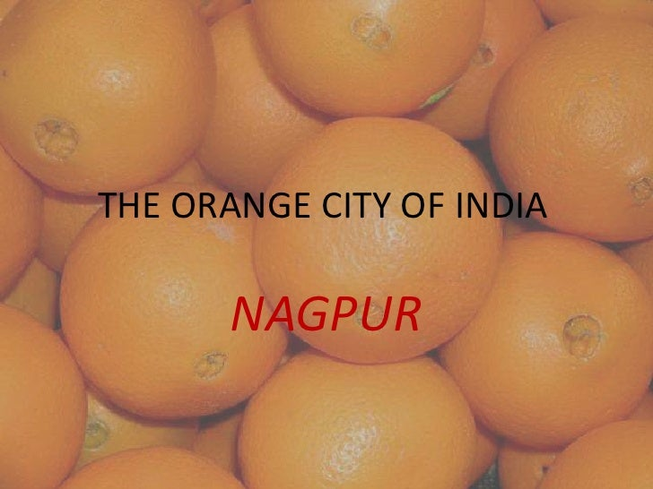 THE ORANGE CITY OF INDIA	<br />NAGPUR<br />