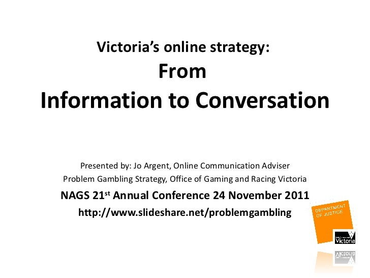 Victoria's online strategy:  From  Information to Conversation Presented by: Jo Argent, Online Communication Adviser Probl...