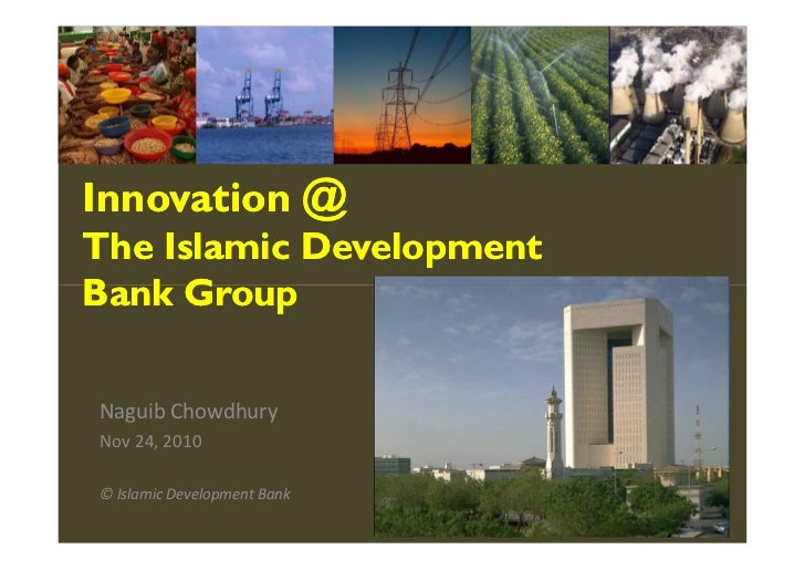Innovation @ The Islamic Development Bank Group  Naguib Chowdhury Nov 24, 2010  © Islamic Development Bank