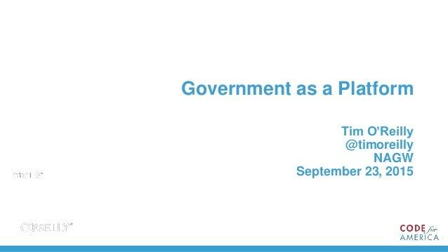 Government as a Platform Tim O'Reilly @timoreilly NAGW September 23, 2015