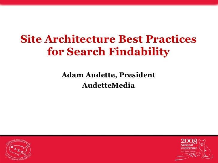 <ul><li>Adam Audette, President </li></ul><ul><li>AudetteMedia </li></ul>Site Architecture Best Practices for Search Finda...