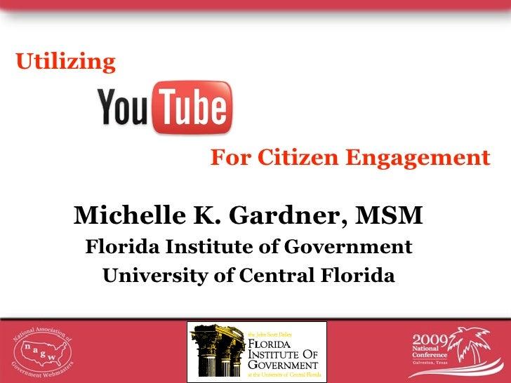 Utilizing                     For Citizen Engagement       Michelle K. Gardner, MSM       Florida Institute of Government ...