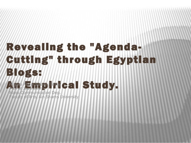 "Revealing the ""Agenda- Cutting"" through Egyptian Blogs: An Empirical Study.Nagwa Abdel Salam Fahmy Prof of Journalism Mass..."