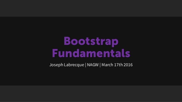 Bootstrap Fundamentals Joseph Labrecque | NAGW | March 17th 2016