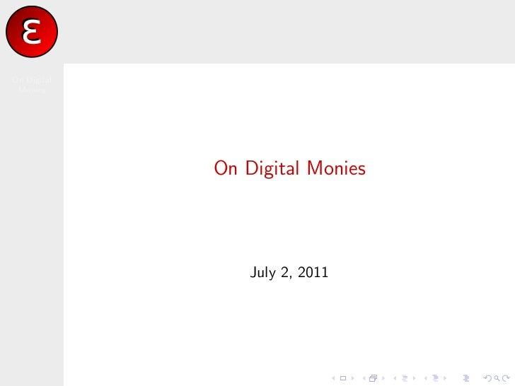 On Digital Monies             On Digital Monies                 July 2, 2011