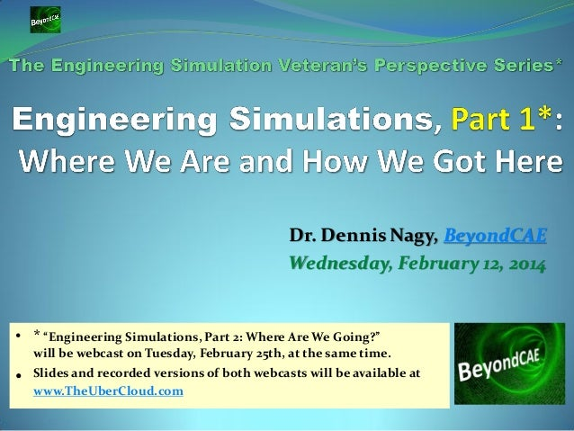 "Dr. Dennis Nagy, BeyondCAE Wednesday, February 12, 2014  • * ""Engineering Simulations, Part 2: Where Are We Going?"" will b..."
