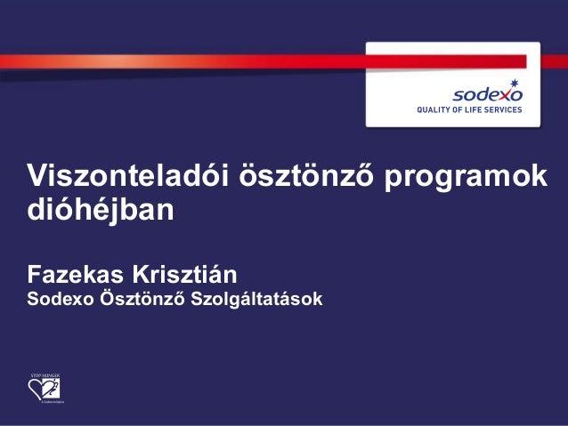 Viszonteladói ösztönző programok dióhéjban Fazekas Krisztián Sodexo Ösztönző Szolgáltatások