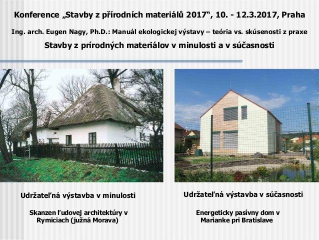 Udržateľná výstavba v minulosti Skanzen ľudovej architektúry v Rymiciach (južná Morava) Udržateľná výstavba v súčasnosti E...