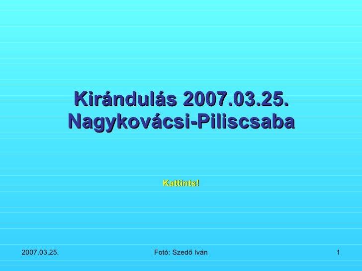 Kirándulás 2007.03.25. Nagykovácsi-Piliscsaba Kattints!