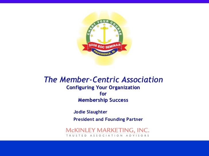 The Member--Centric Association Configuring Your Organization  for Membership Success