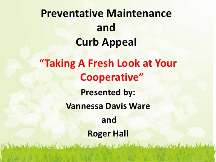 """Preventative Maintenance           and      Curb Appeal""""Taking A Fresh Look at Your        Cooperative""""        Presented b..."""