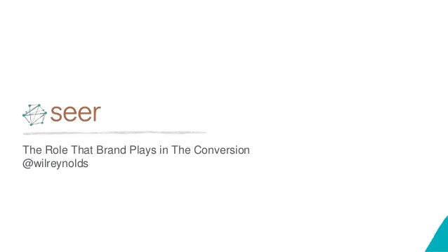 The Role That Brand Plays in The Conversion @wilreynolds