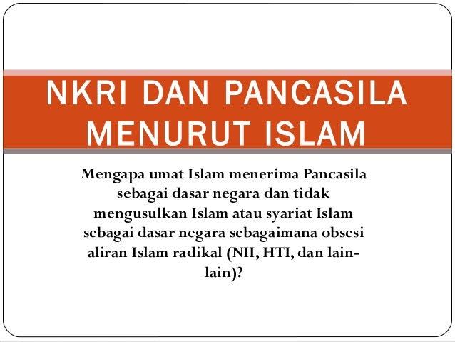 Mengapa umat Islam menerima Pancasila sebagai dasar negara dan tidak mengusulkan Islam atau syariat Islam sebagai dasar ne...