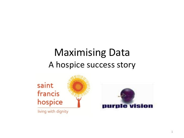 Maximising DataA hospice success story                          1