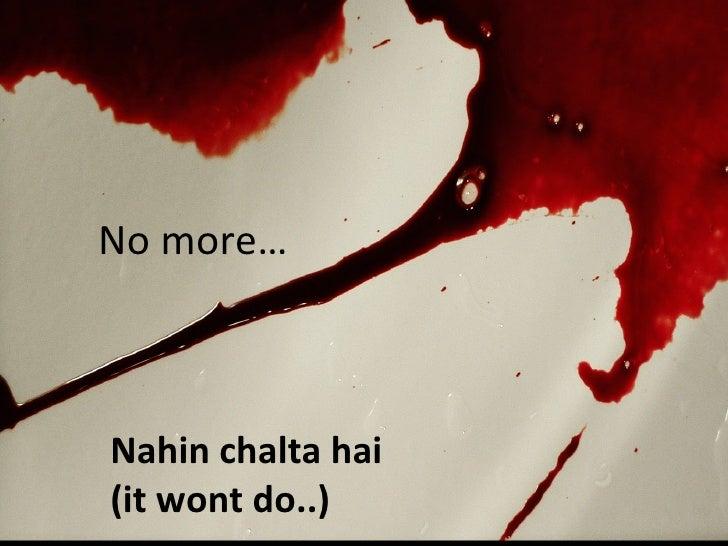 No more… Nahin chalta hai (it wont do..)
