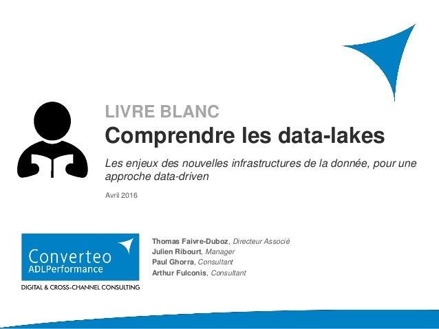 AVRIL 2016 LIVRE BLANC Comprendre les data-lakes Les enjeux des nouvelles infrastructures de la donnée, pour une approche ...