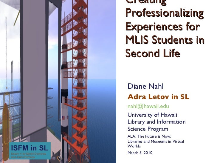 Creating Professionalizing Experiences for MLIS Students in Second Life<br />Diane Nahl<br />Adra Letov in SL<br />nahl@ha...