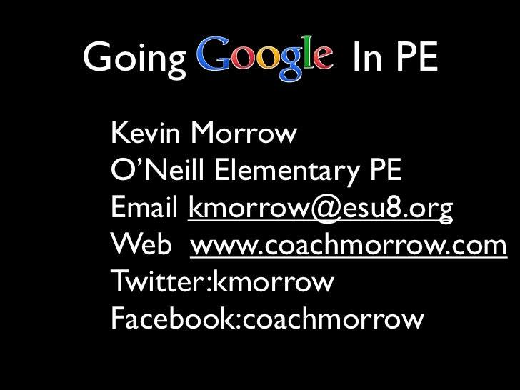 Going         In PE Kevin Morrow O'Neill Elementary PE Email kmorrow@esu8.org Web www.coachmorrow.com Twitter:kmorrow Face...