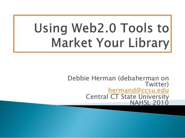 Debbie Herman (debaherman on Twitter) hermand@ccsu.edu Central CT State University NAHSL 2010
