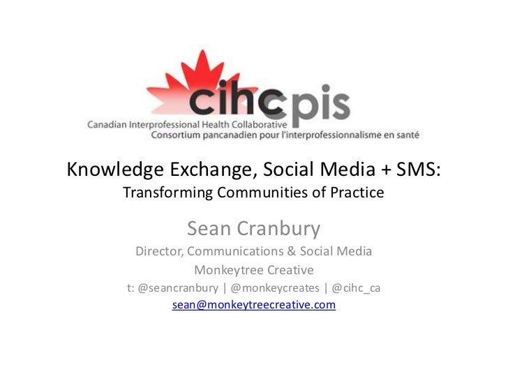 Knowledge Exchange, Social Media + SMS:     Transforming Communities of Practice                Sean Cranbury       Direct...