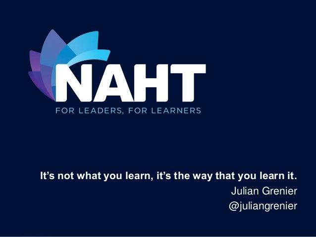 It's not what you learn, it's the way that you learn it. Julian Grenier @juliangrenier