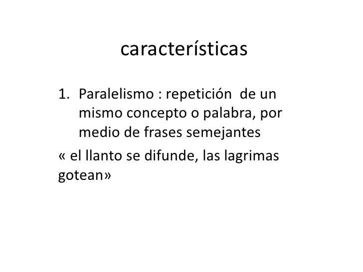 características<br />Paralelismo : repetición  de un mismo concepto o palabra, por medio de frases semejantes <br />« el l...