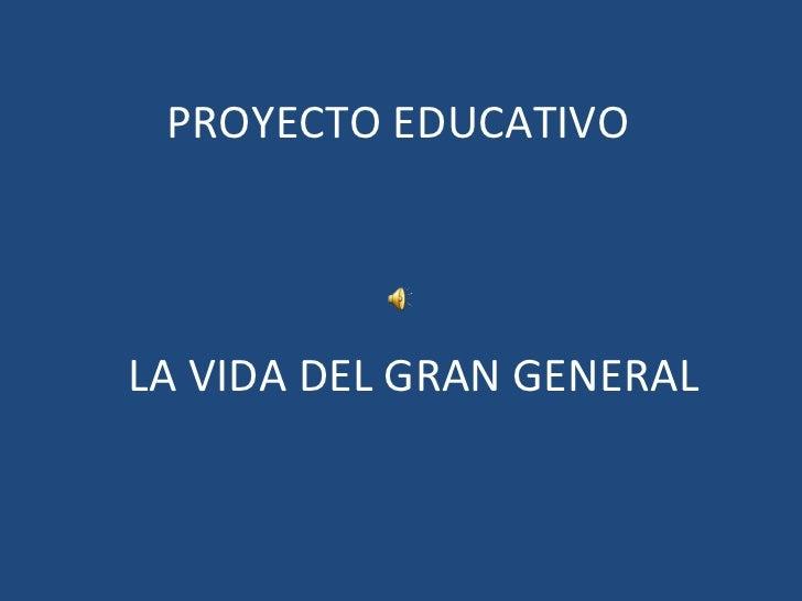 PROYECTO EDUCATIVO LA VIDA DEL GRAN GENERAL