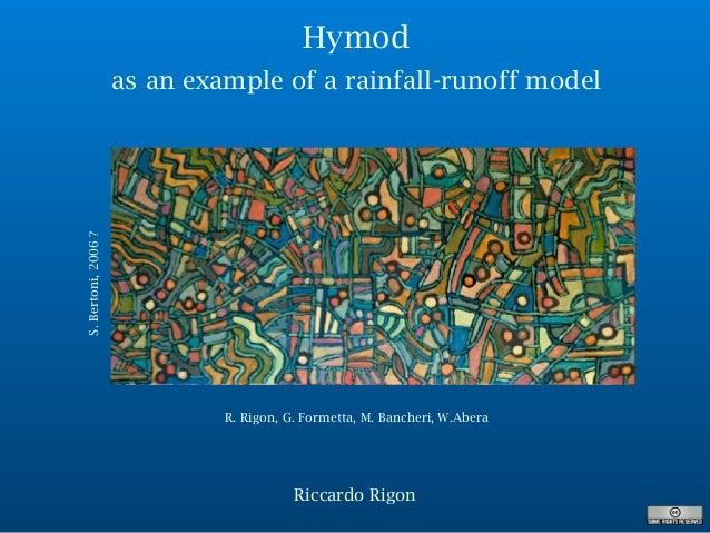 Riccardo Rigon Hymod as an example of a rainfall-runoff model R. Rigon, G. Formetta, M. Bancheri, W.Abera S.Bertoni,2006?