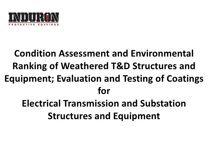Condition Assessment and Environmental  Ranking of Weathered T&D Structures andEquipment; Evaluation and Testing of Coatin...