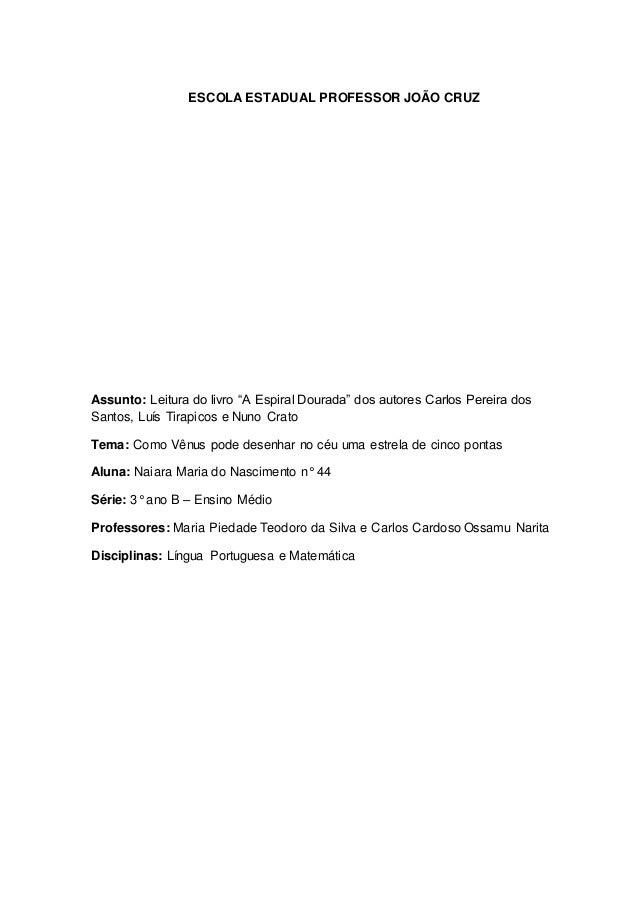 """ESCOLA ESTADUAL PROFESSOR JOÃO CRUZ Assunto: Leitura do livro """"A Espiral Dourada"""" dos autores Carlos Pereira dos Santos, L..."""