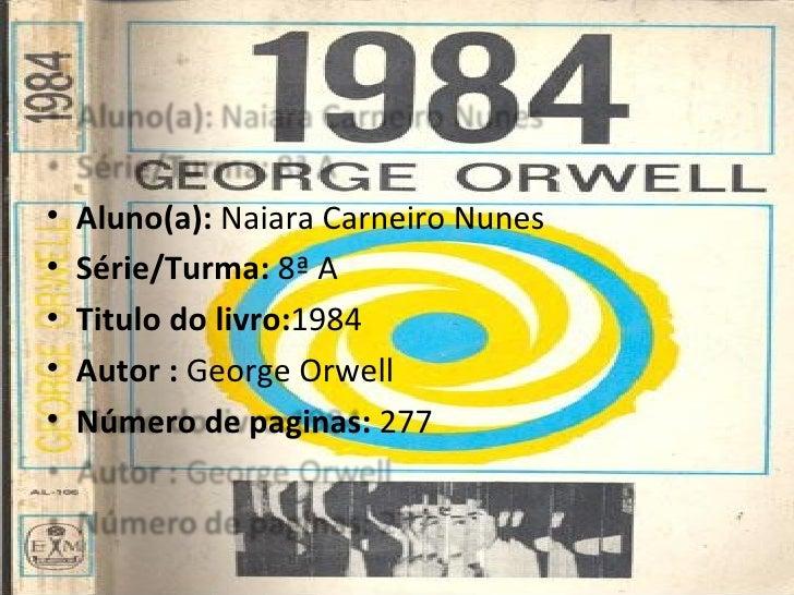 <ul><li>Aluno(a):  Naiara Carneiro Nunes </li></ul><ul><li>Série/Turma:  8ª A </li></ul><ul><li>Titulo do livro: 1984 </li...