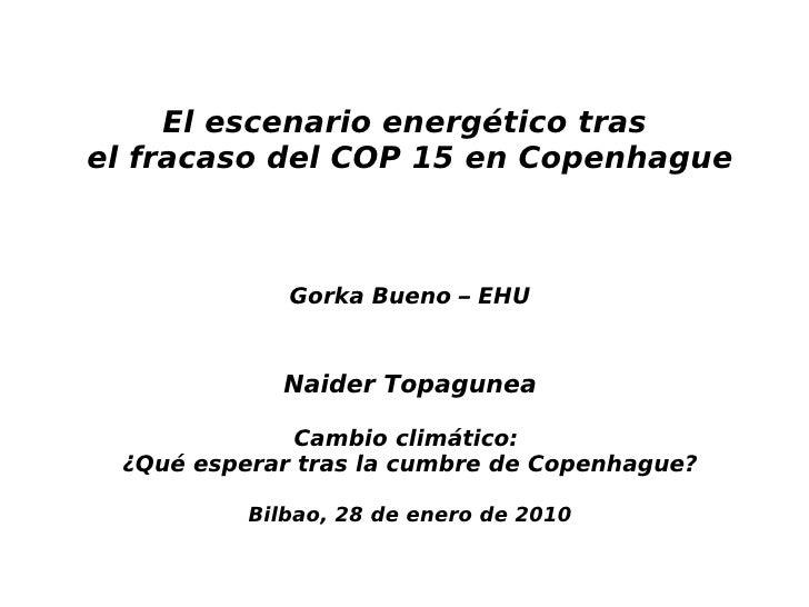 El escenario energético tras el fracaso del COP 15 en Copenhague                 Gorka Bueno – EHU                Naider T...