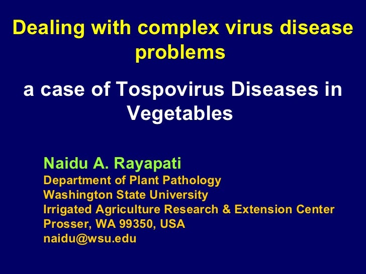 Dealing with complex virus disease             problems a case of Tospovirus Diseases in            Vegetables   Naidu A. ...