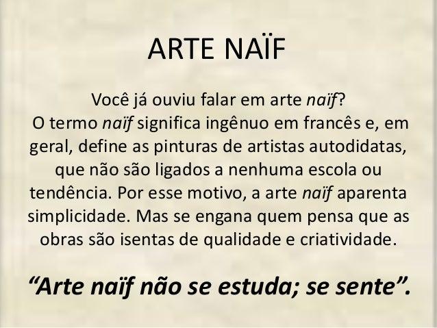 ARTE NAÏF  Você já ouviu falar em arte naïf?  O termo naïf significa ingênuo em francês e, em  geral, define as pinturas d...
