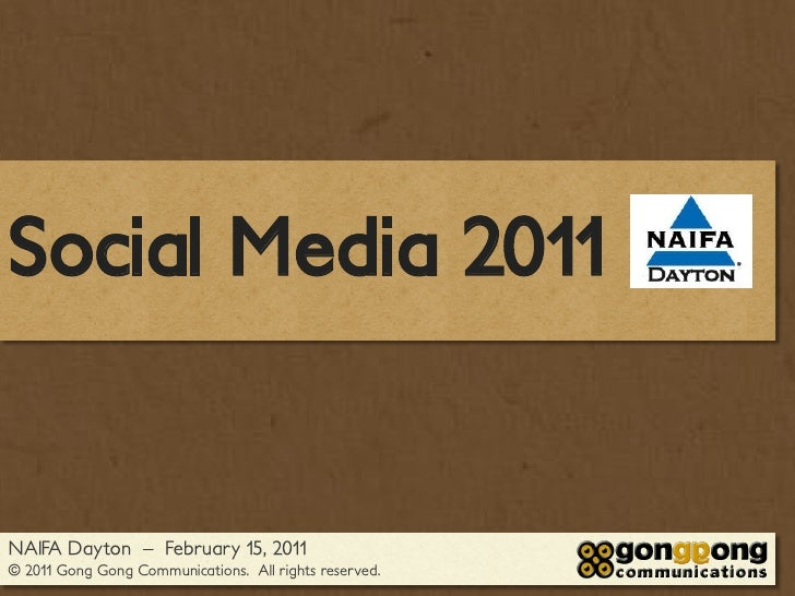 Social Media 2011NAIFA Dayton – February 15, 2011© 2011 Gong Gong Communications. All rights reserved.