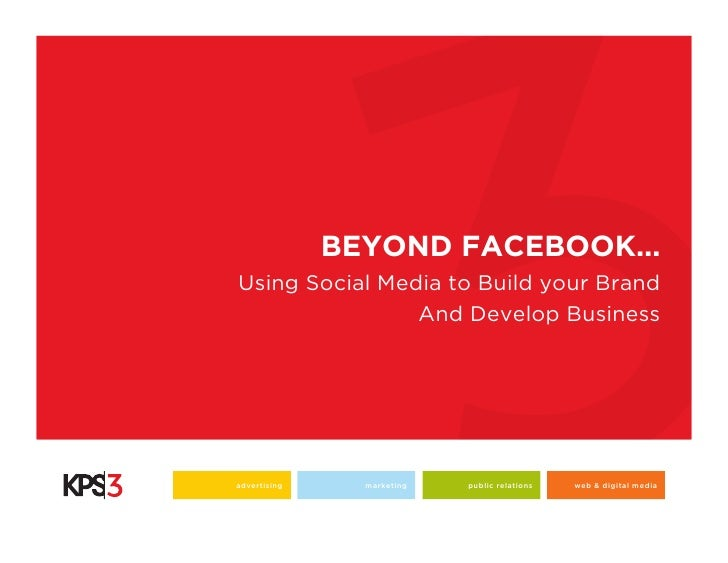 BEYOND FACEBOOK…Using Social Media to Build your Brand                And Develop Businessadvertising     marketing   publ...